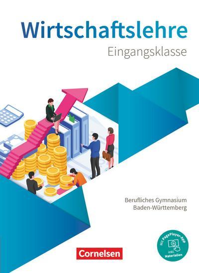 Berufliches Gymnasium Baden-Württemberg. Wirtschaftslehre - Eingangsklasse - Schülerbuch