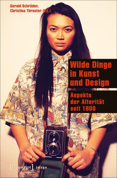 Wilde Dinge in Kunst und Design: Aspekte der Alterität seit 1800 (Image)