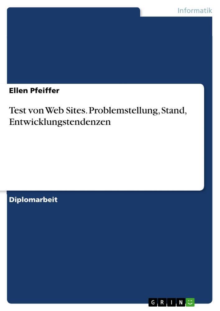 Test von Web Sites. Problemstellung, Stand, Entwicklungstendenzen Ellen Pfe ...