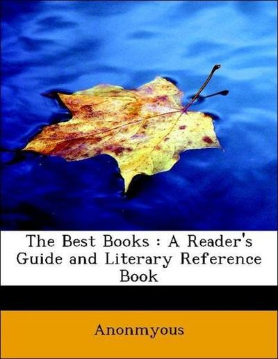 The Best Books : A Reader's Guide and Literary Reference Book