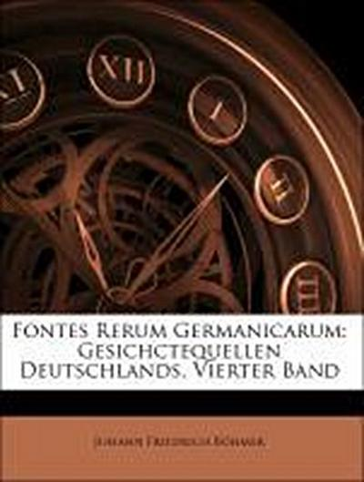 Fontes Rerum Germanicarum: Gesichctequellen Deutschlands. Vierter Band