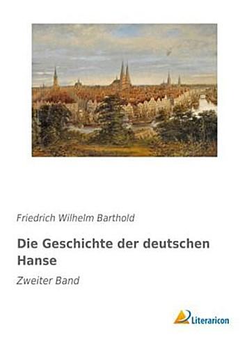 Die Geschichte der deutschen Hanse 2 Friedrich Wilhelm Barthold