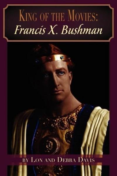 King of the Movies: Francis X. Bushman