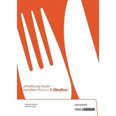 Ernährung heute - zwischen Mangel und Überfluss - Lehrerheft