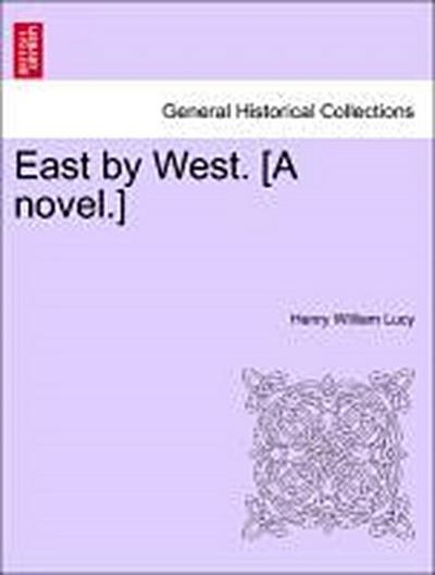 East by West. [A novel.] Vol. II.