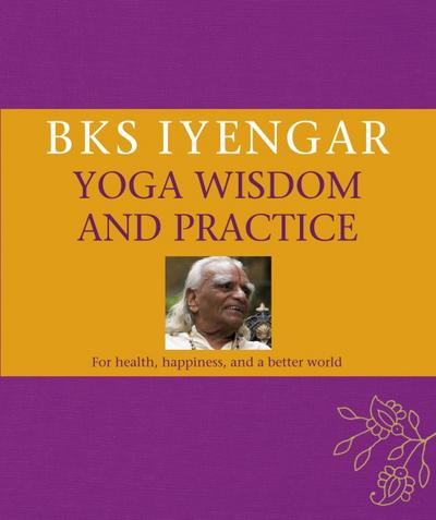 B.K.S. Iyengar Yoga Wisdom and Practice
