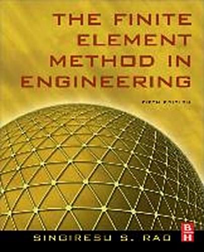 The Finite Element Method in Engineering S. S. Rao