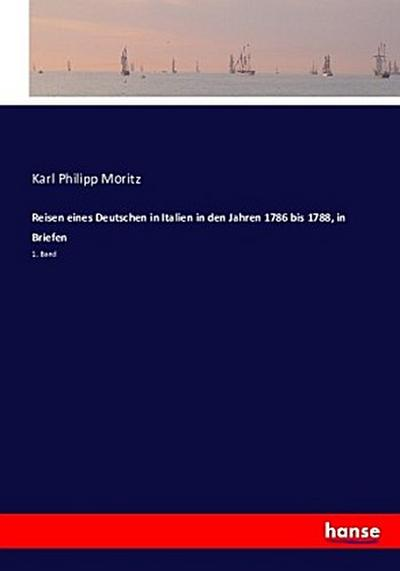 Reisen eines Deutschen in Italien in den Jahren 1786 bis 1788, in Briefen