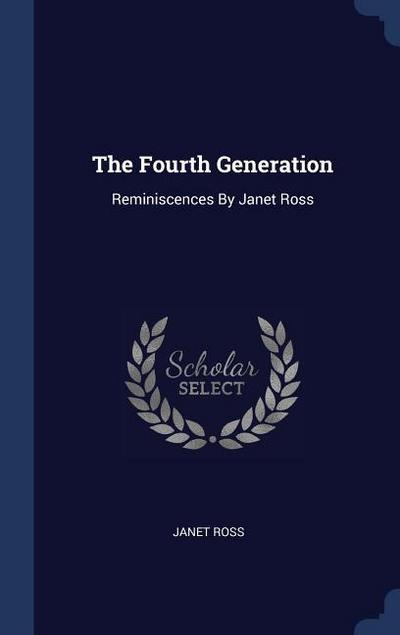 The Fourth Generation: Reminiscences by Janet Ross