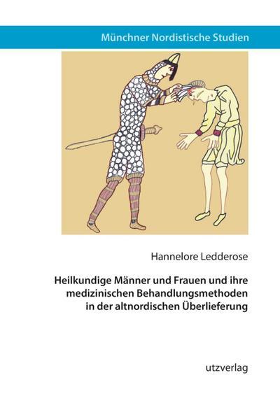 Heilkundige Männer und Frauen und ihre medizinischen Behandlungsmethoden in der altnordischen Überlieferung