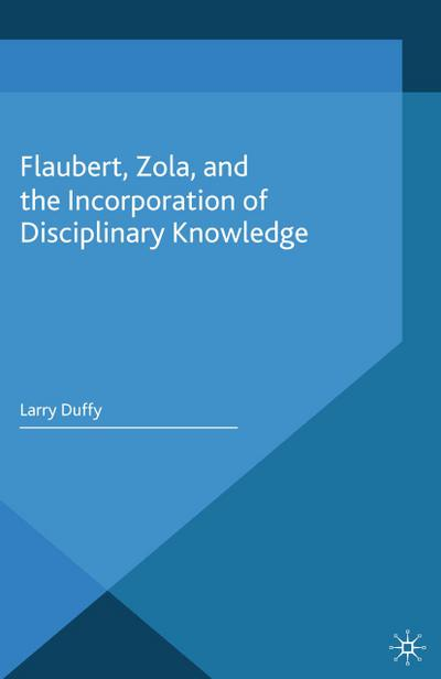 Flaubert, Zola, and the Incorporation of Disciplinary Knowledge