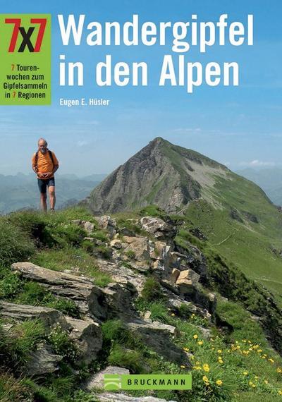 7x7 Wandergipfel in den Alpen: 7 Tourenwochen zum Gipfelsammeln in 7 Regionen