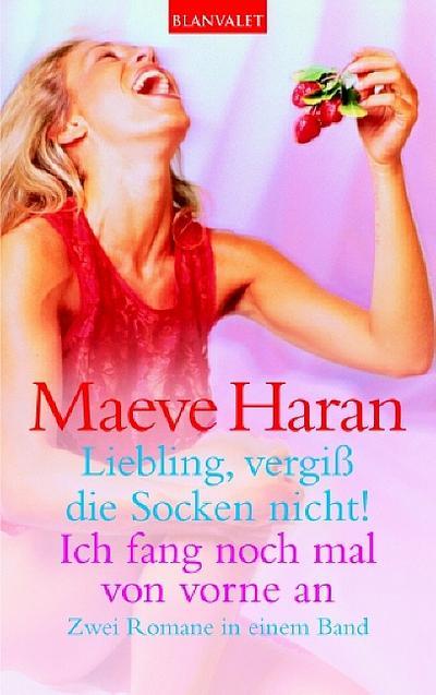 Liebling, vergiß die Socken nicht!/ Ich fang noch mal von vorne an: Zwei Romane in einem Band - Blanvalet Taschenbuchverl - Unbekannter Einband, Deutsch, Maeve Haran, Zwei Romane in einem Band, Zwei Romane in einem Band