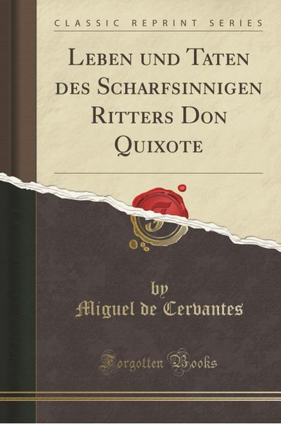 Leben Und Taten Des Scharfsinnigen Ritters Don Quixote (Classic Reprint)