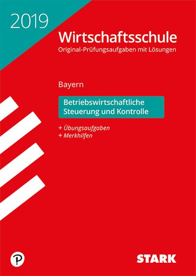 STARK Original-Prüfungen Wirtschaftsschule 2019 - Betriebswirtschaftliche Steuerung und Kontrolle - Bayern