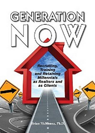 Generation NOW Recruiting, Training and Retaining Millennials as Realtors and as Clients