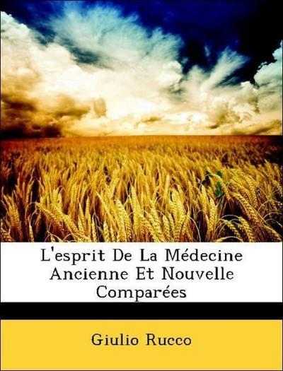 L'esprit De La Médecine Ancienne Et Nouvelle Comparées