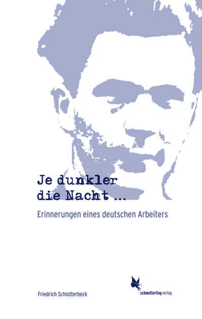 Je dunkler die Nacht...: Erinnerungen eines deutschen Arbeiters