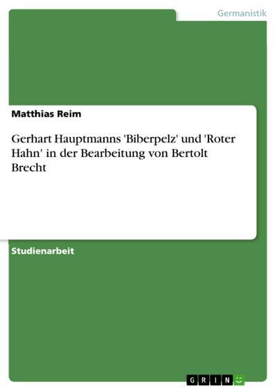 Gerhart Hauptmanns 'Biberpelz' und 'Roter Hahn' in der Bearbeitung von Bertolt Brecht