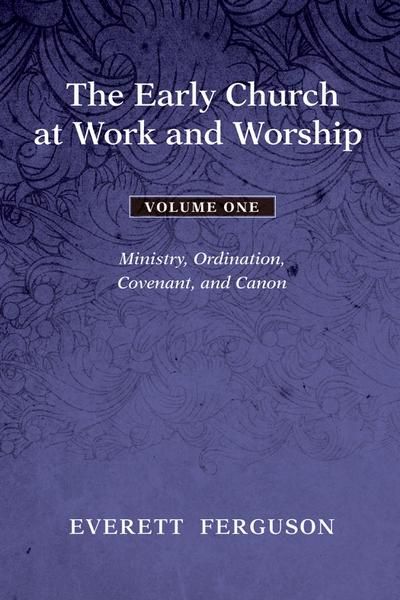 The Early Church at Work and Worship - Volume 1