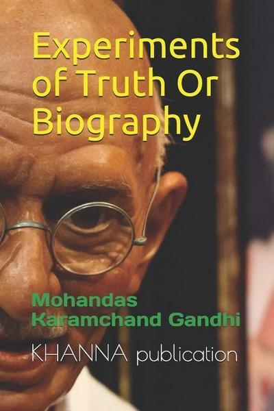 Experiments of Truth or Biography: Mohandas Karamchand Gandhi