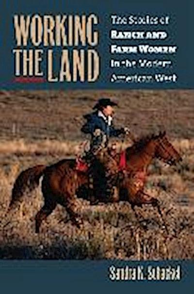 Working the Land: The Stories of Ranch and Farm Women in the Modern American West