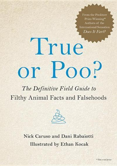 True or Poo?: The Definitive Field Guide to Filthy Animal Facts and Falsehoods