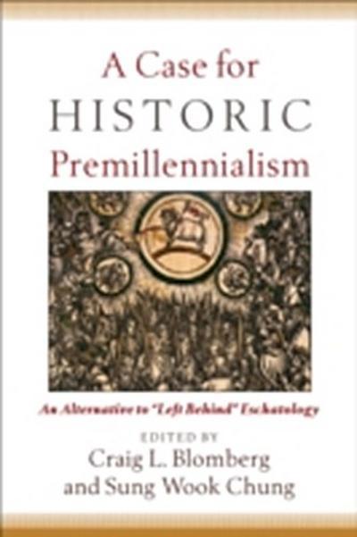 Case for Historic Premillennialism