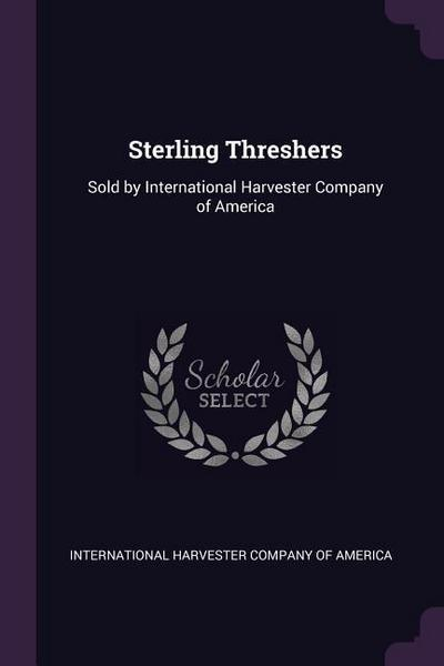 Sterling Threshers: Sold by International Harvester Company of America