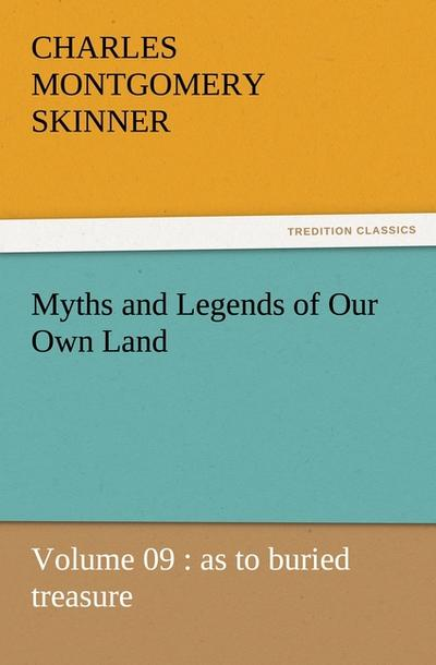 Myths and Legends of Our Own Land - Volume 09 : as to buried treasure