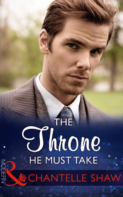 The Throne He Must Take (Mills & Boon Modern) (The Saunderson Legacy, Book 2)