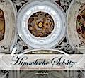 Himmlische Schätze: Kirchen, Klöster und Kapellen in Oberschwaben