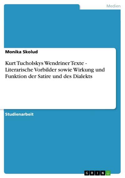 Kurt Tucholskys Wendriner Texte - Literarische Vorbilder sowie Wirkung und Funktion der Satire und des Dialekts