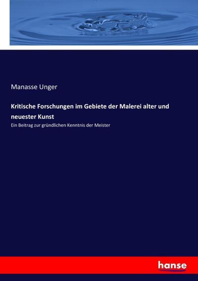 Kritische Forschungen im Gebiete der Malerei alter und neuester Kunst