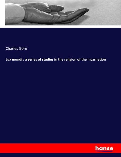 Lux mundi : a series of studies in the religion of the Incarnation