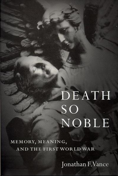 Death So Noble: Memory, Meaning, and the First World War