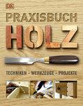 Praxisbuch Holz: Techniken - Werkzeuge - Proj ...