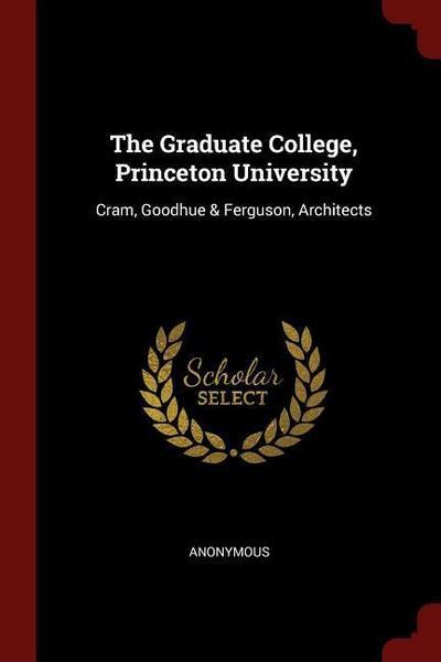 The Graduate College, Princeton University: Cram, Goodhue & Ferguson, Architects