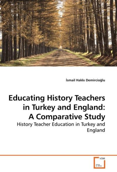 Educating History Teachers in Turkey and England: A Comparative Study