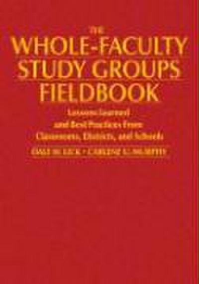 The Whole-Faculty Study Groups Fieldbook: Lessons Learned and Best Practices from Classrooms, Districts, and Schools
