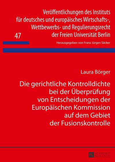 Die gerichtliche Kontrolldichte bei der Überprüfung von Entscheidungen der Europäischen Kommission auf dem Gebiet der Fusionskontrolle