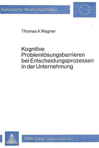 Kognitive Problemlösungsbarrieren bei Entscheidungsprozessen in der Unternehmung