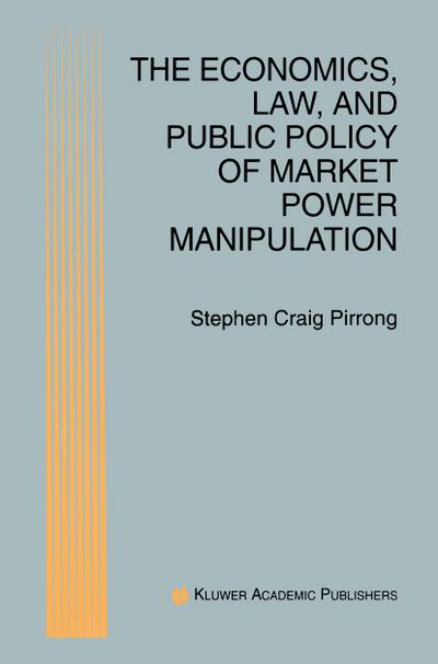 Economics, Law, and Public Policy of Market Power Manipulation