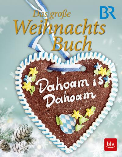 Dahoam is Dahoam - Das große Weihnachtsbuch; Deutsch; 80 farb. Abb.