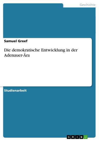 Die demokratische Entwicklung in der Adenauer-Ära