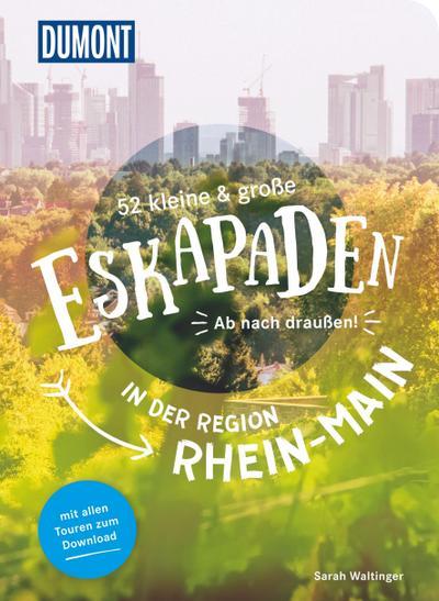 52 kleine & große Eskapaden in der Region Rhein-Main