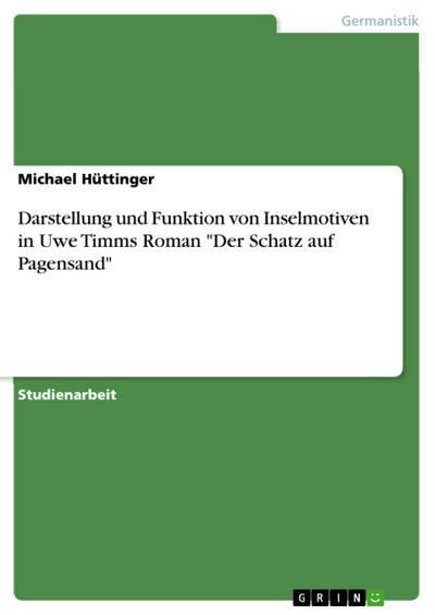 """Darstellung und Funktion von Inselmotiven in Uwe Timms Roman """"Der Schatz auf Pagensand"""""""