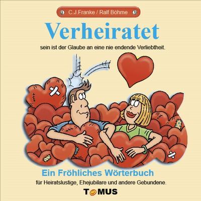 Verheiratet. Ein fröhliches Wörterbuch: Ein fröhliches Wörterbuch für Heiratslustige, Ehejubilare und andere Gebundene