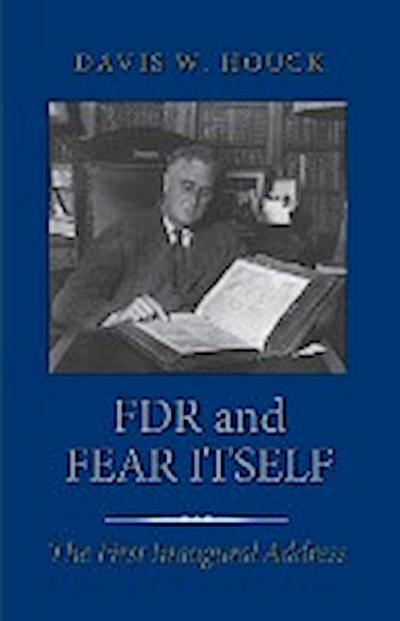FDR and Fear Itself: The First Inaugural Address