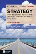 FT Guide to Strategy: How to Create, Pursue and Deliver a Winning Strategy (Financial Times)